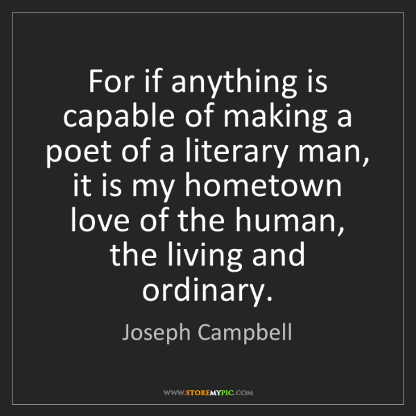Joseph Campbell: For if anything is capable of making a poet of a literary...