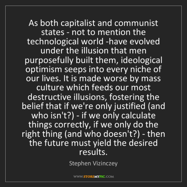 Stephen Vizinczey: As both capitalist and communist states - not to mention...