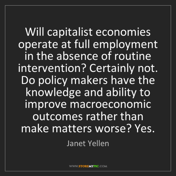 Janet Yellen: Will capitalist economies operate at full employment...