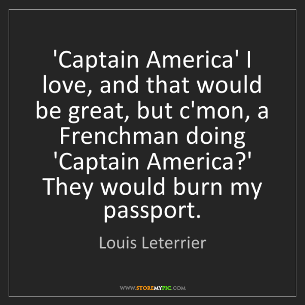 Louis Leterrier: 'Captain America' I love, and that would be great, but...
