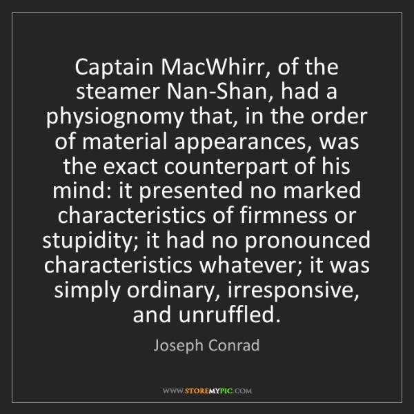 Joseph Conrad: Captain MacWhirr, of the steamer Nan-Shan, had a physiognomy...