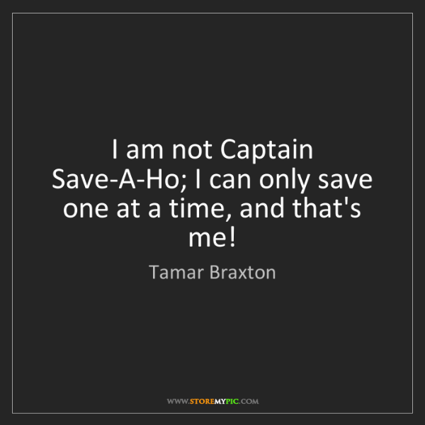 Tamar Braxton: I am not Captain Save-A-Ho; I can only save one at a...