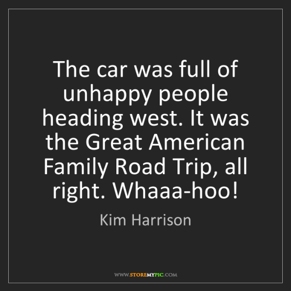 Kim Harrison: The car was full of unhappy people heading west. It was...