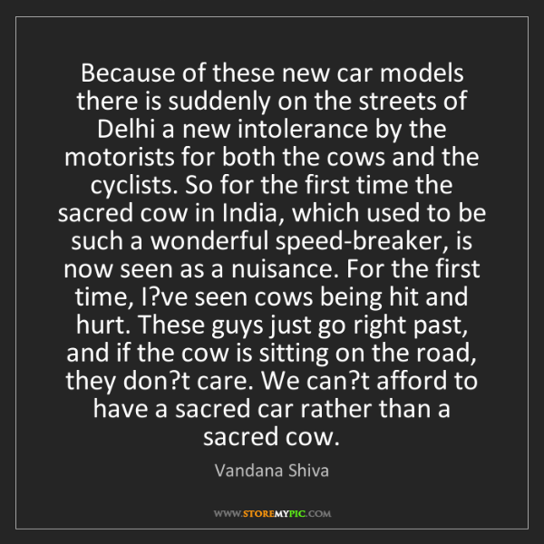 Vandana Shiva: Because of these new car models there is suddenly on...