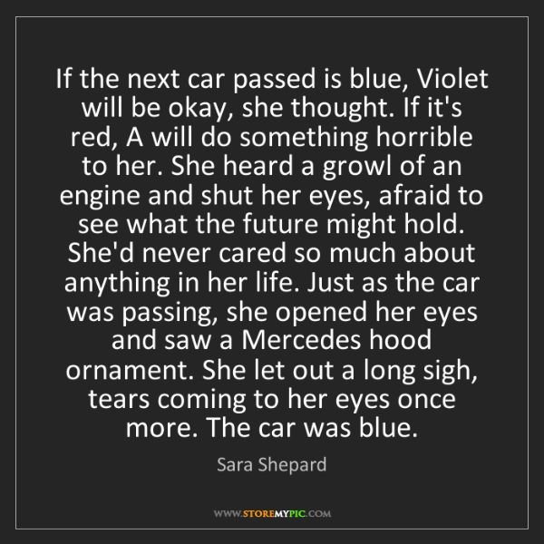 Sara Shepard: If the next car passed is blue, Violet will be okay,...