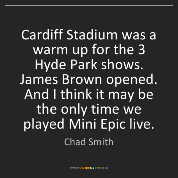 Chad Smith: Cardiff Stadium was a warm up for the 3 Hyde Park shows....