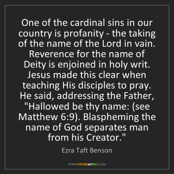 Ezra Taft Benson: One of the cardinal sins in our country is profanity...