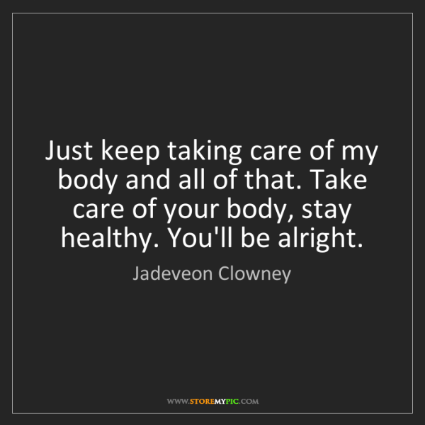 Jadeveon Clowney: Just keep taking care of my body and all of that. Take...