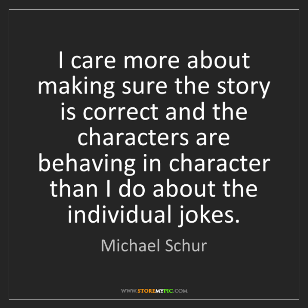 Michael Schur: I care more about making sure the story is correct and...