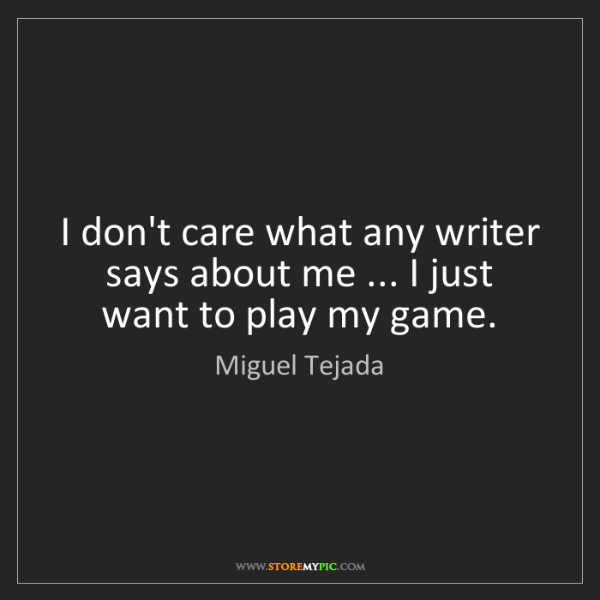 Miguel Tejada: I don't care what any writer says about me ... I just...