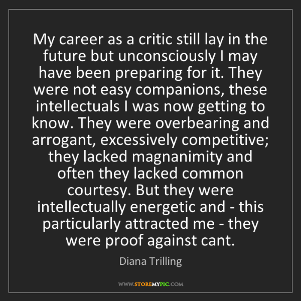 Diana Trilling: My career as a critic still lay in the future but unconsciously...