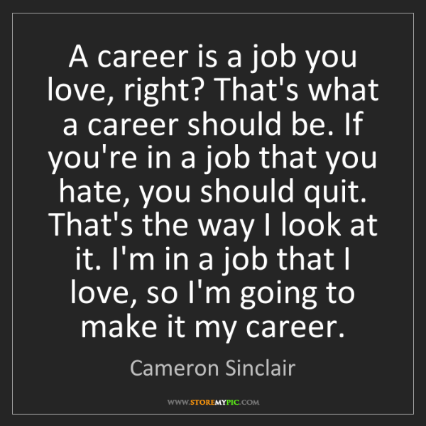 Cameron Sinclair: A career is a job you love, right? That's what a career...