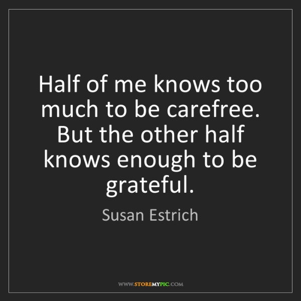Susan Estrich: Half of me knows too much to be carefree. But the other...