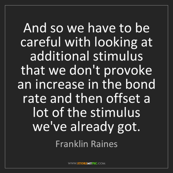 Franklin Raines: And so we have to be careful with looking at additional...