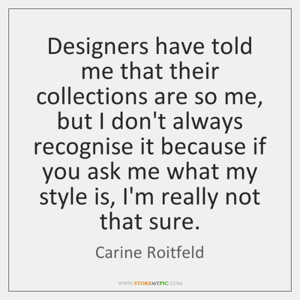 Designers have told me that their collections are so me, but I ...