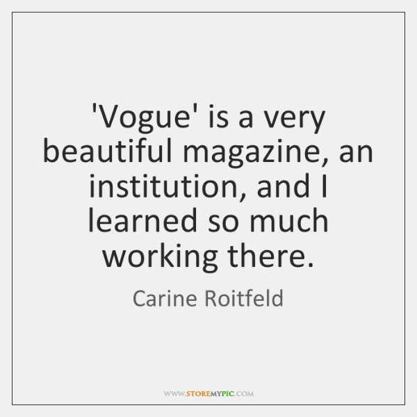 'Vogue' is a very beautiful magazine, an institution, and I learned so ...