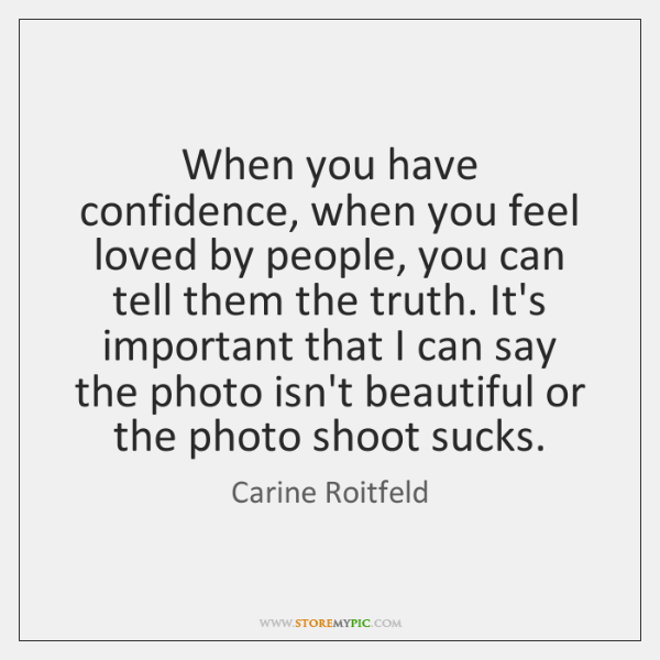 When you have confidence, when you feel loved by people, you can ...
