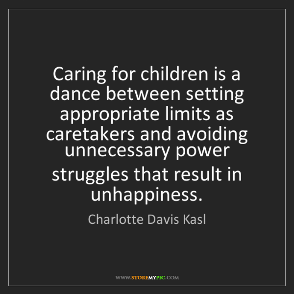Charlotte Davis Kasl: Caring for children is a dance between setting appropriate...