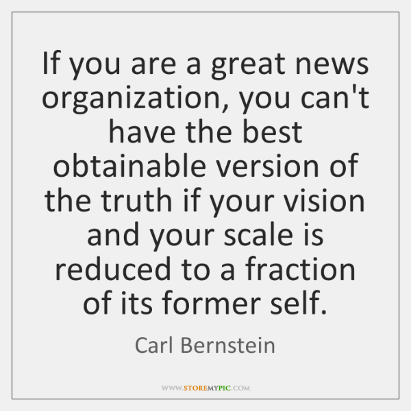If you are a great news organization, you can't have the best ...