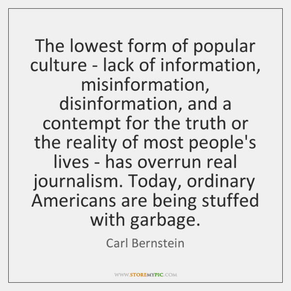 The lowest form of popular culture - lack of information, misinformation, disinformation, ...