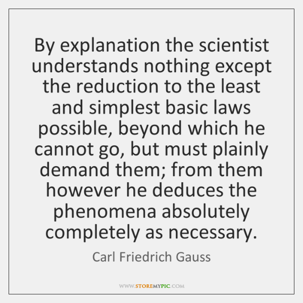 By explanation the scientist understands nothing except the reduction to the least ...