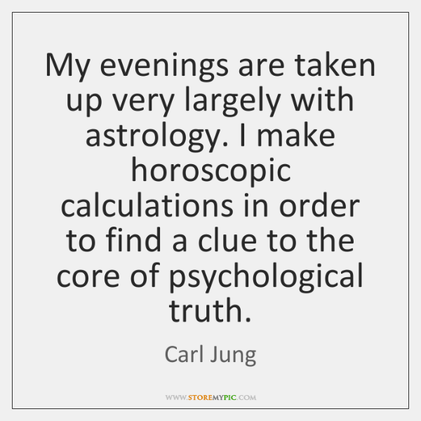 My evenings are taken up very largely with astrology. I make horoscopic ...