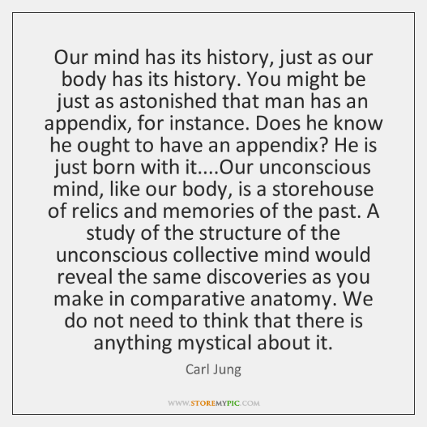 Our mind has its history, just as our body has its history. ...