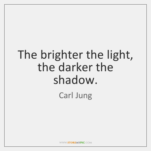 The brighter the light, the darker the shadow.