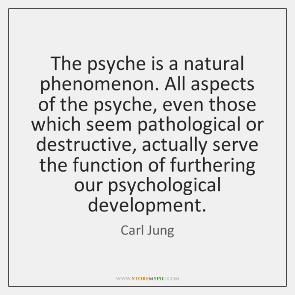 The psyche is a natural phenomenon. All aspects of the psyche, even ...