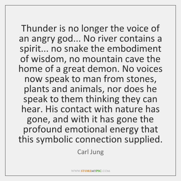 Thunder is no longer the voice of an angry god... No river ...
