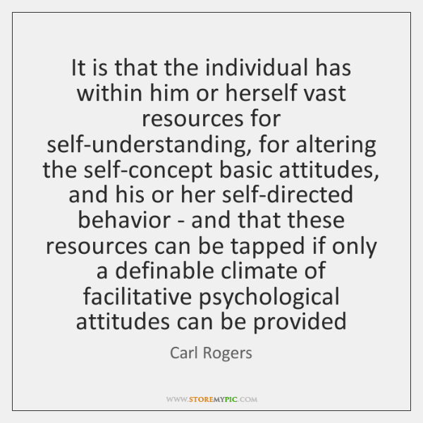 It is that the individual has within him or herself vast resources ...