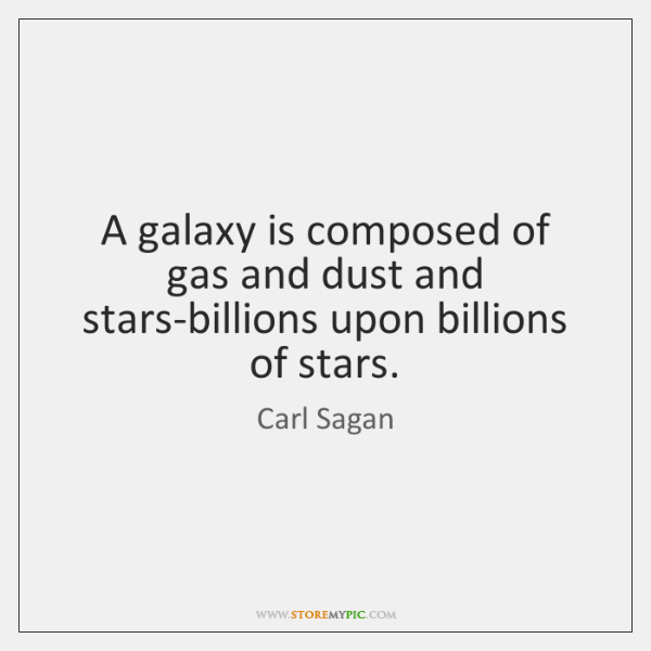 A galaxy is composed of gas and dust and stars-billions upon billions ...