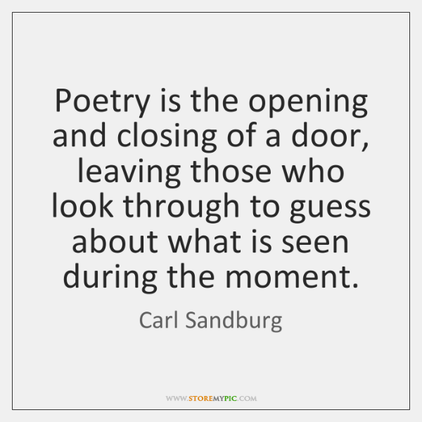Poetry is the opening and closing of a door, leaving those who ...