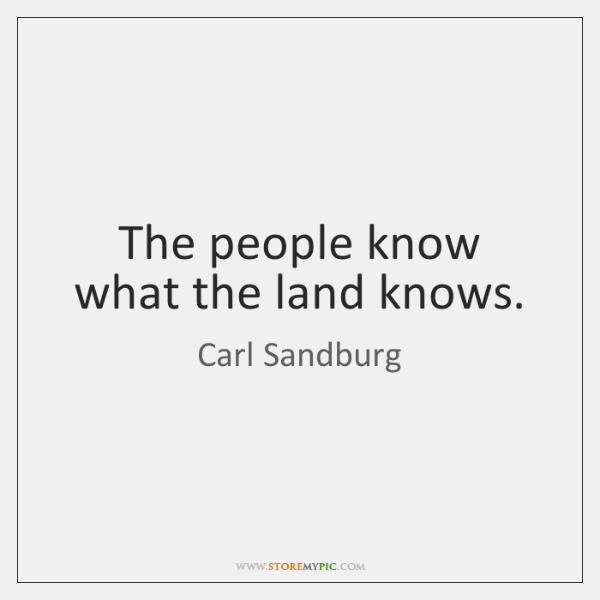 The people know what the land knows.