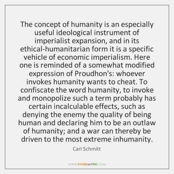 The concept of humanity is an especially useful ideological instrument of imperialist ...