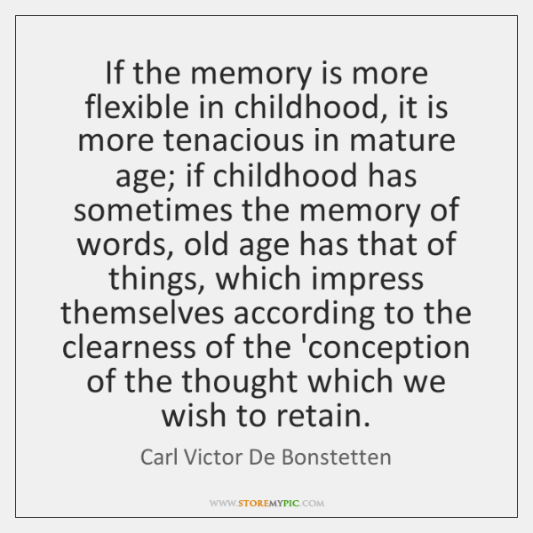If the memory is more flexible in childhood, it is more tenacious ...