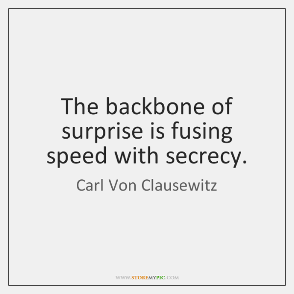 The backbone of surprise is fusing speed with secrecy.