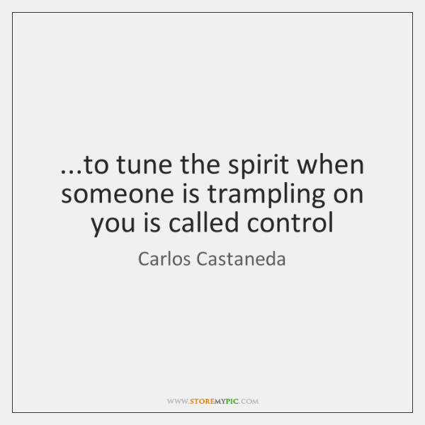 ...to tune the spirit when someone is trampling on you is called ...