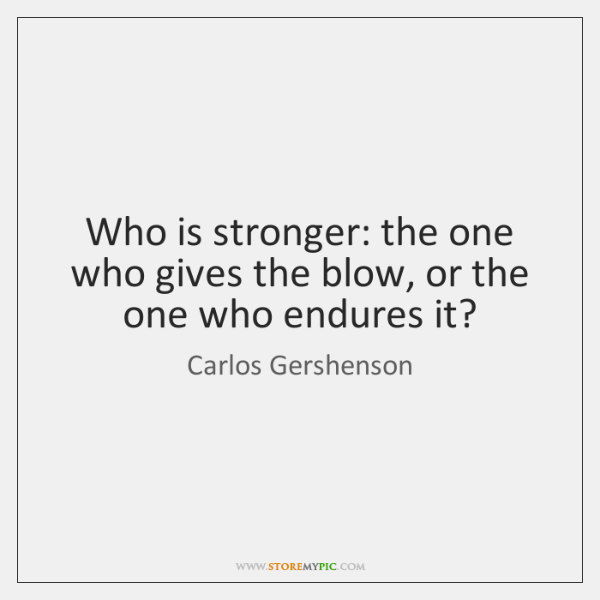 Who is stronger: the one who gives the blow, or the one ...