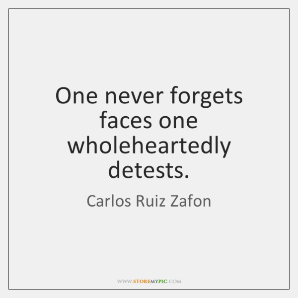 One never forgets faces one wholeheartedly detests.