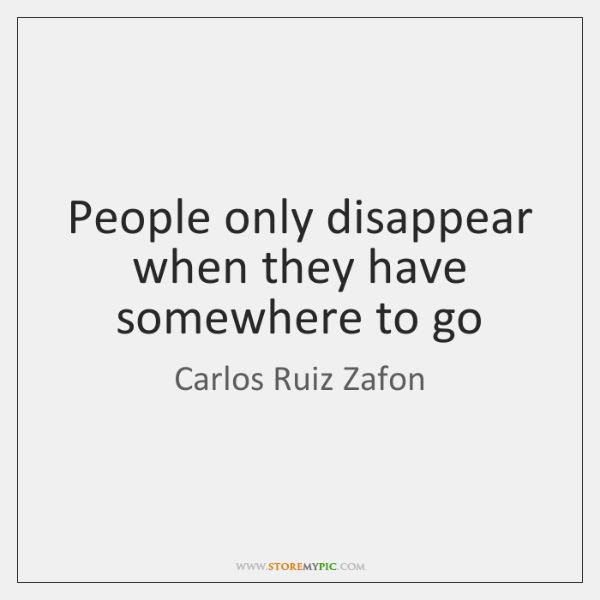 People only disappear when they have somewhere to go