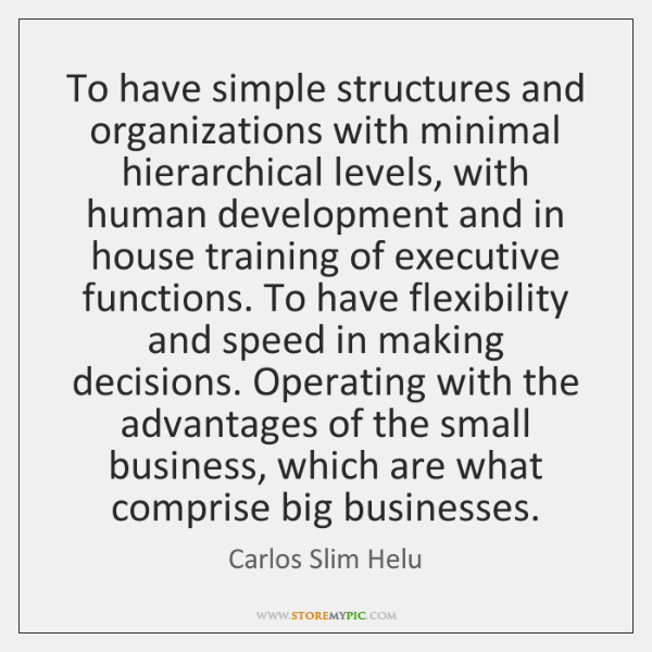 To have simple structures and organizations with minimal hierarchical levels, with human ...
