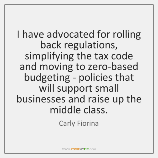 I have advocated for rolling back regulations, simplifying the tax code and ...
