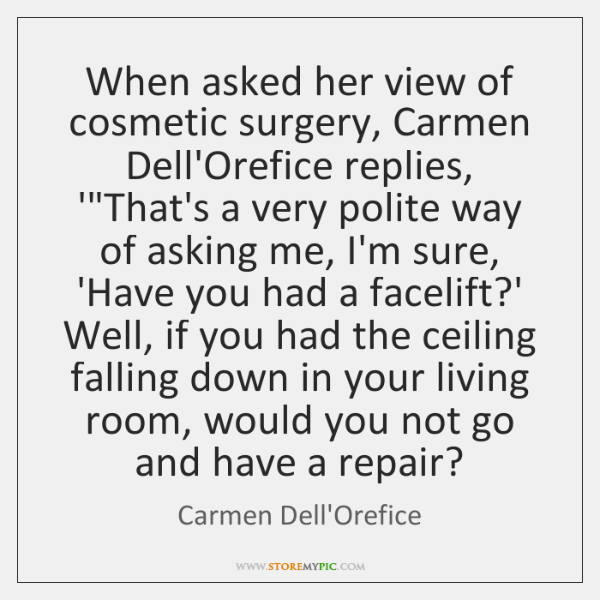 """When asked her view of cosmetic surgery, Carmen Dell'Orefice replies, '""""That's ..."""