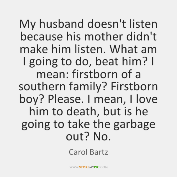 My husband doesn't listen because his mother didn't make him listen. What ...