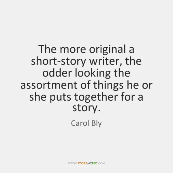 The more original a short-story writer, the odder looking the assortment of ...