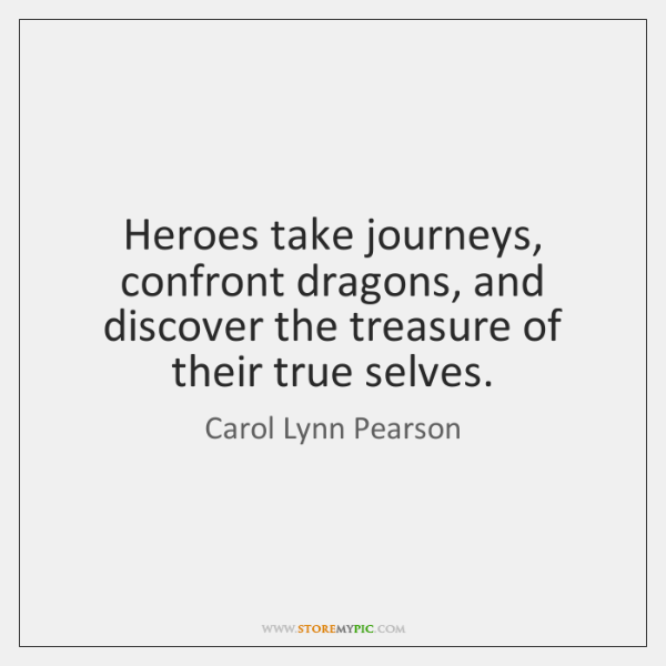 Heroes take journeys, confront dragons, and discover the treasure of their true ...