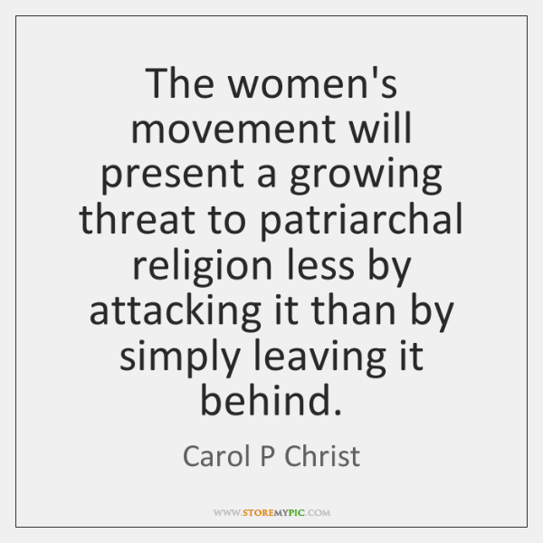 The women's movement will present a growing threat to patriarchal religion less ...
