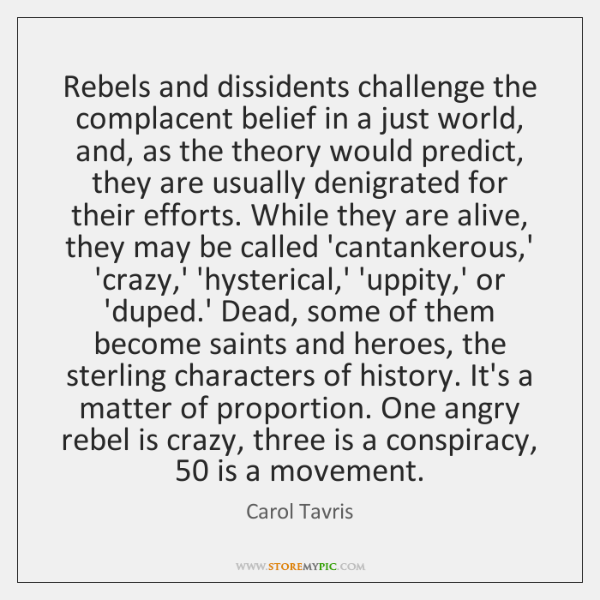Rebels and dissidents challenge the complacent belief in a just world, and, ...