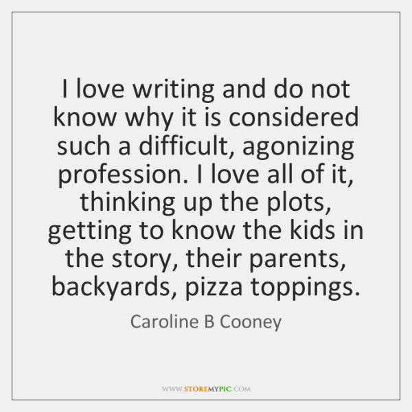 I love writing and do not know why it is considered such ...